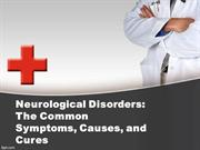 Neurological Disorders: The Common Symptoms, Causes, and Cures