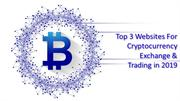 Top 3 Websites For Cryptocurrency Exchange & Trading in 2019