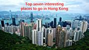 Top seven interesting places to go in Hong Kong