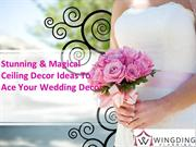 Stunning & Magical Ceiling Decor Ideas to Ace your Wedding Decor
