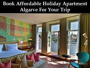 Book Affordable Holiday Apartment Algarve For Your Trip