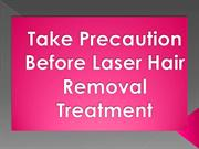 Take Precaution Before Laser Hair Removal Treatment