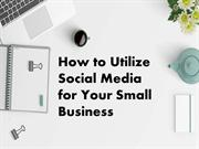 How to Utilize Social Media for Your Small Business