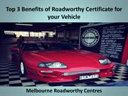 Top 3 Benefits of Roadworthy Certificate for your Vehicle