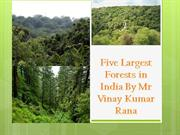 Five Largest Forests in India By Mr Vinay Kumar Rana