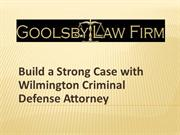 Build a Strong Case with Wilmington Criminal Defense Attorney