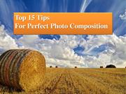 Top 15 Tips For Perfect Photo Composition For Beginners