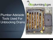 Plumber Adelaide - Tools Used For Unblocking Drains
