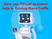 How can Virtual Assistant help in Driving More Traffic