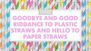 Goodbye And Good Riddance To Plastic Straws And Hello To Paper Straws