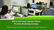 SEM And SEO Utah Together Makes The Best Marketing Strategy