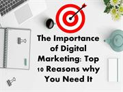 The Importance of Digital Marketing Top 10 Reasons why You Need It