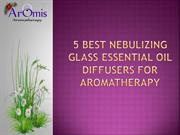 5 Best Nebulizing Glass Essential Oil Diffusers For Aromatherapy