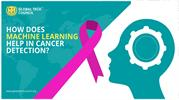 HOW DOES MACHINE LEARNING HELP IN CANCER DETECTION_