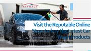 Visit the Reputable Online Store to buy the Latest Car Wash Products