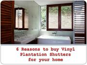 6 Reasons to buy Vinyl Plantation Shutters for your home