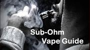 Sub Ohm Vape Guide for Vapers