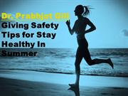 Dr Prabhjot Gill Giving Safety Tips for Stay Healthy In Summer