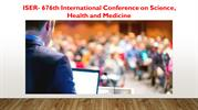 ISER- 676th International Conference on Science, Health and Medicine