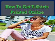 How To Get T-Shirts Printed Online