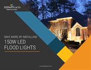 Save more by installing 150W LED flood Lights