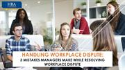 Handling Workplace Dispute: Mistakes Managers Make While Resolving Wo