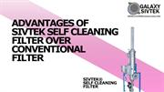 ADVANTAGES OF SIVTEK SELF CLEANING FILTER OVER CONVENTIONAL FILTER