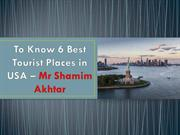 #To Know 6 Best Tourist Places in USA – Mr Shamim Akhtar