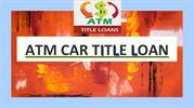 ATM Title Loans - Cash Loans On Car Titles