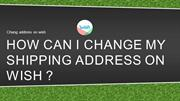 How can I change my shipping address on wish