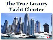 The True Luxury Yacht Charter