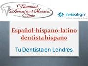 Español-hispano-latino dentista hispano - tu dentista en Londres