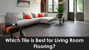 Which Tile is Best for Living Room Flooring