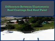Difference Between Elastomeric Roof Coatings And Roof Paint