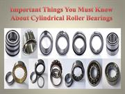 Important Things You Must Know About Cylindrical Roller Bearings