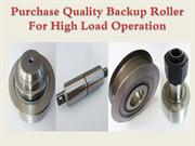 Purchase Quality Backup Roller For High Load Operation