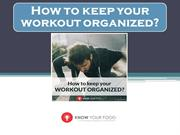 10 Ways to keep your Workout Organized