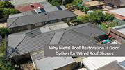 Why Metal roof restoration is good option for wired Roof shapes