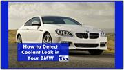 How to Detect Coolant Leak in Your BMW