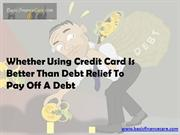 Using Credit Card Is Better Than Debt Relief