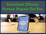 Excellent IPhone Screen Repair For You