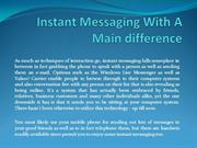 Instant Messaging With A Main difference