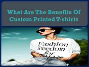 What Are The Benefits Of Custom Printed T-shirts