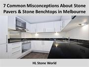 7 Common Misconceptions About Stone Pavers & Stone Benchtop