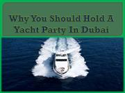 Why You Should Hold A Yacht Party In Dubai