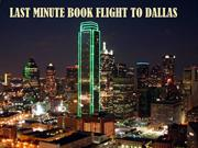 LAST MINUTE BOOK FLIGHT TICKET TO DALLAS BY 800 NUMBER