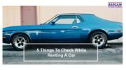 5 Things To Check While Renting A Car