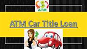 Need Quick Cash - Get ATM Title Loan