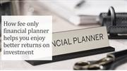 How fee only financial planner helps you enjoy