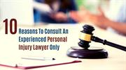 10 Reasons To Consult An Experienced Personal Injury Lawyer Only